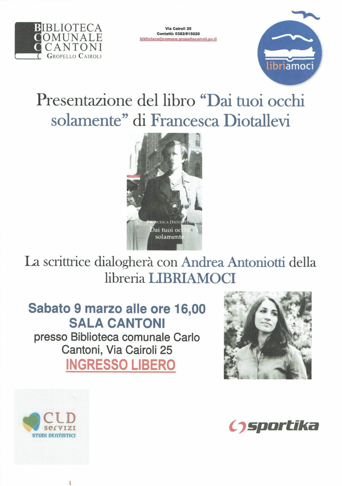 """Sabato 9 marzo alle ore 16,00 Sala Cantoni – Presentazione del libro """"Dai tuoi occhi solamente"""" di Francesca Diotallevi"""